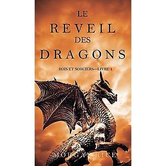 Le Rveil des Dragons Rois et Sorciers Livre 1 by Rice & Morgan