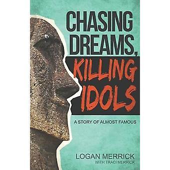 Chasing Dreams Killing Idols by Merrick & Logan
