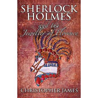 Sherlock Holmes and The Jeweller of Florence by James & Chris