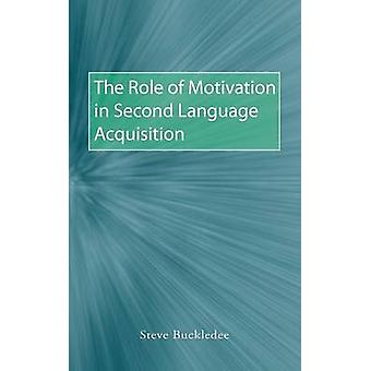 The Role of Motivation in Second Language Acquisition by Buckledee & Steve