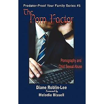 The Porn Factor Pornography and Child Sexual Abuse by RoblinLee & Diane E.