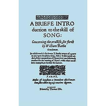A Briefe Introduction to the Skill of Song. Facsimile of Edition Printed by Thomas Este Circa 1587. or a Brief Introduction. by Bathe & William