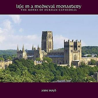 Life in a Medieval Monastery The Monks of Durham Cathedral by Boyd & Anne