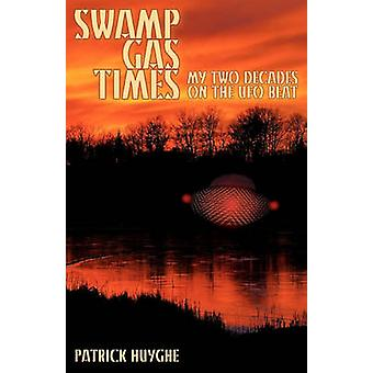 Swamp Gas Times My Two Decades on the UFO Beat by Huyghe & Patrick