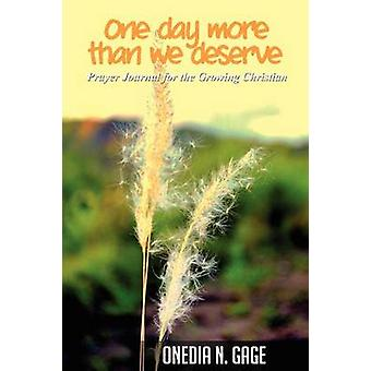 One Day More Than We Deserve Prayer Journal for the Growing Christian by Gage & Onedia Nicole