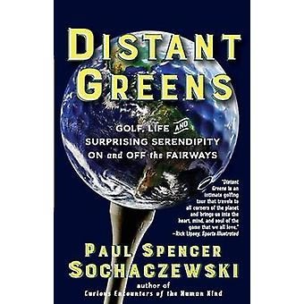 Distant Greens Golf Life and Surprising Serendipity On and Off the Fairways by Sochaczewski & Paul Spencer