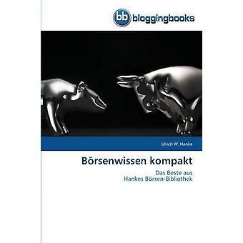 Borsenwissen Kompakt by Hanke Ulrich W.