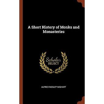 A Short History of Monks and Monasteries by Wishart & Alfred Wesley