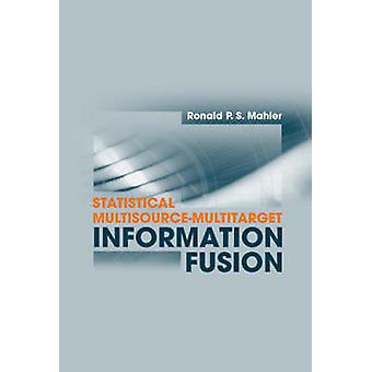 Statistical MultisourceMultitarget Information Fusion by Mahler & Ronald P. S.