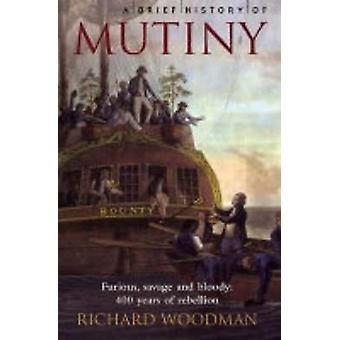 A Brief History of Mutiny. Richard Woodman by Woodman & Richard