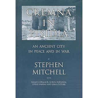 Cremna in Pisidia - An Ancient City in Peace and War by Stephen Mitche