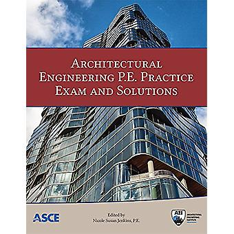 Architectural Engineering P.E. Practice Exam and Solutions by Nicole