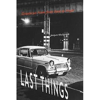 Last Things - Disastrous Form from Kant to Hujar by Jacques Khalip - 9