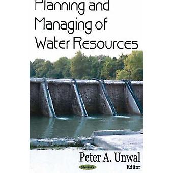 Planning and Managing of Water Resources by Peter A. Unwal - 97815945