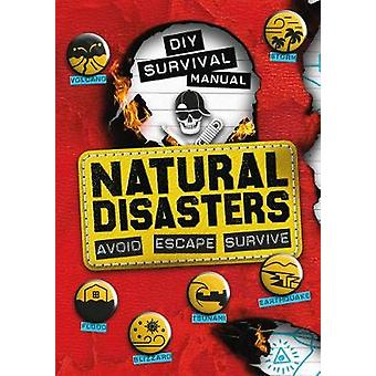 DIY Survival Manual - Natural Disasters - Avoid. Escape. Survive. by Be