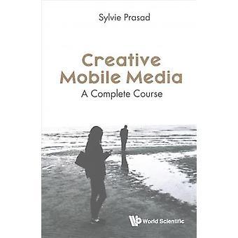 Creative Mobile Media - A Complete Course by Sylvie E. Prasad - 978178