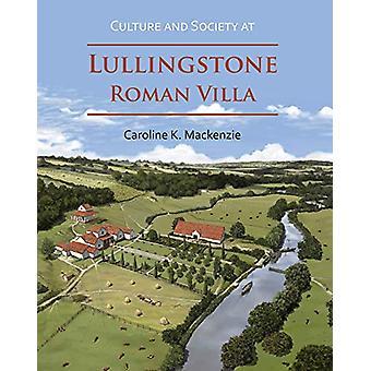 Culture and Society at Lullingstone Roman Villa by Caroline K. Macken