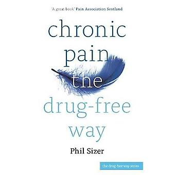 Chronic Pain The Drug-Free Way by Phil Sizer - 9781847094797 Book