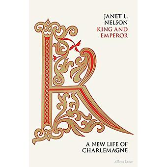 King and Emperor - A New Life of Charlemagne by Janet L. Nelson - 9780