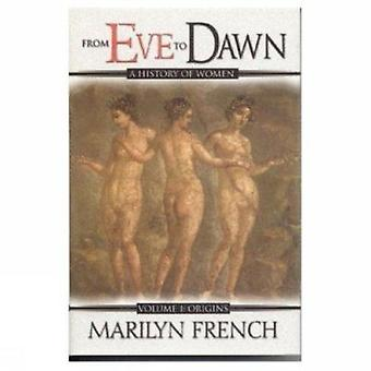 From Eve to Dawn - v. 1 - Origins by Marilyn French - 9781552782682 Book
