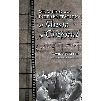 Meaning and Interpretation of Music in Cinema by David P. Neumeyer -