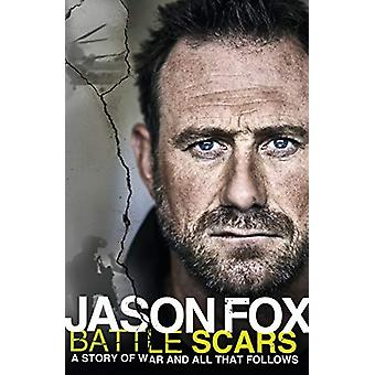 Battle Scars - A Story of War and All That Follows by Jason Fox - 9781