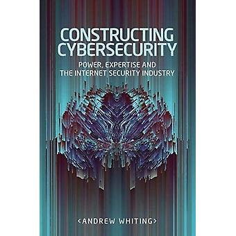 Constructing Cybersecurity by Andrew Whiting