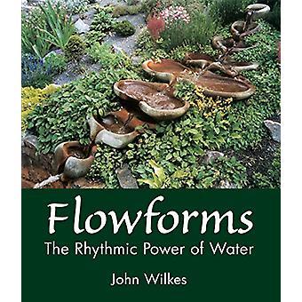 Flowforms - John Wilkesin rytminen veden voima - 9781782505891