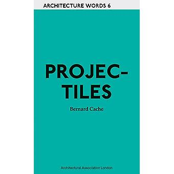 Projectiles by Bernard Cache - 9781902902883 Book