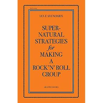 Supernatural Strategies For Making A Rock n Roll Group by Ian Svenonius