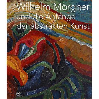 Wilhelm Morgner und die Anfange der abstrakten Kunst (German Edition)