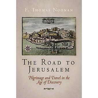 The Road to Jerusalem - Pilgrimage and Travel in the Age of Discovery