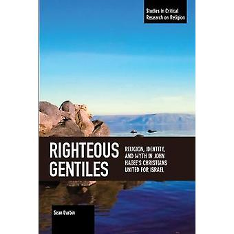 Righteous Gentiles Religion Identity and Myth in John Hagee's Christians United for Israel Studies in Critical Research on Religion