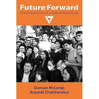 Future Forward The Rise and Fall of a Thai Political Party 150 NIAS Monograps