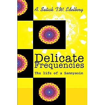 Delicate Frequencies: The Life of a Sannyasin