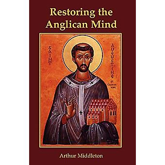 Restoring the Anglican Mind by Arthur Middleton - 9780852446959 Book