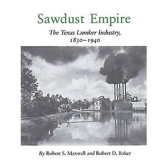 Sawdust Empire - The Texas Lumber Industry - 1830-1940 by Robert S. Ma