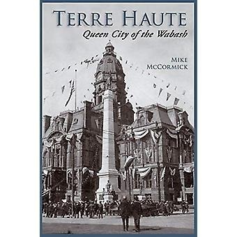 Terre Haute - Queen City of the Wabash by Mike McCormick - 97815897309