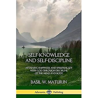 Self-Knowledge and Self-Discipline: Attaining Happiness and Spiritual Joy� with God Through Discipline of the Mind and� Body