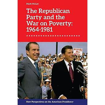 The Republican Party and the War on Poverty 19641981 New Perspectives on the American Presidency