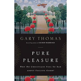 Pure Pleasure - Why Do Christians Feel So Bad About Feeling Good? by G