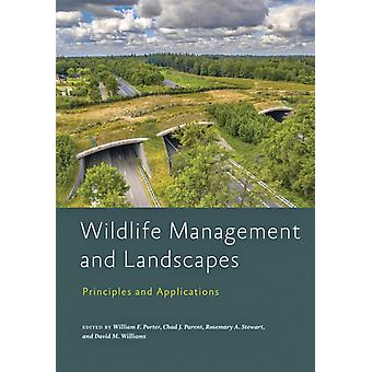 Wildlife Management and Landscapes by Edited by William F Porter & Edited by Chad J Parent & Edited by Rosemary A Stewart & Edited by David M Williams
