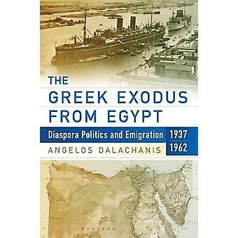 The Greek Exodus from Egypt Diaspora Politics and Emigration 19371962