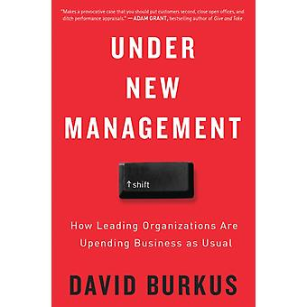 Under New Management  How Leading Organizations Are Upending Business as Usual by David Burkus