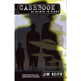 Casebook on the Men in Black by Jim Keith