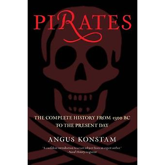 Pirates  The Complete History From 1300 Bc To The Present Day by Angus Konstam