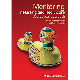 Mentoring in Nursing and Healthcare by Kate Kilgallon - Janet Thompso