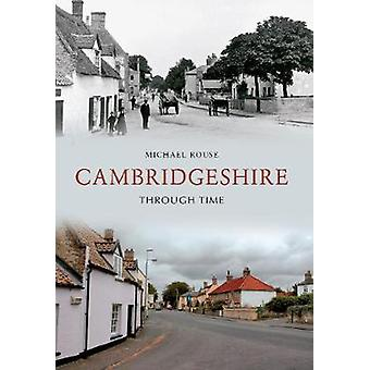 Cambridgeshire Through Time by Michael Rouse - 9781445607184 Book