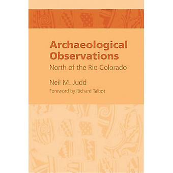 Archeological Observations - North of the Rio Colorado by Neil M Judd