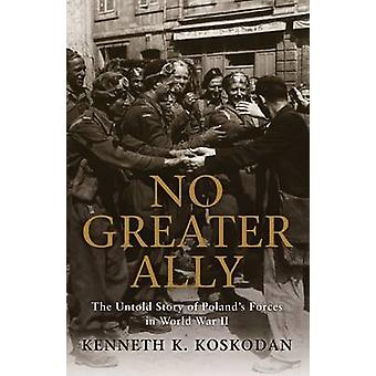 No Greater Ally - The Untold Story of Poland's Forces in World War II